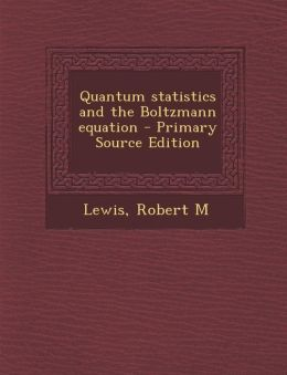 Quantum statistics and the Boltzmann equation - Primary Source Edition