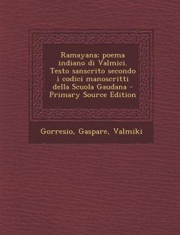 Ramayana; poema indiano di Valmici. Testo sanscrito secondo i codici manoscritti della Scuola Gaudana - Primary Source Edition