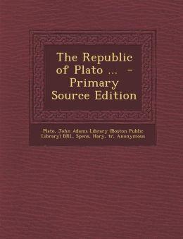 The Republic of Plato ... - Primary Source Edition