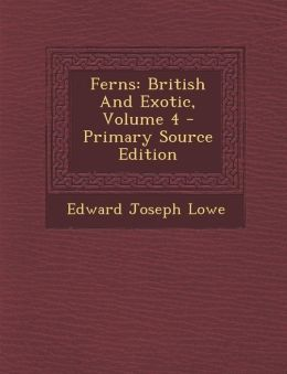 Ferns: British And Exotic, Volume 4 - Primary Source Edition