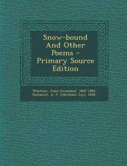 Snow-bound And Other Poems - Primary Source Edition