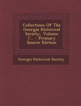Collections Of The Georgia Historical Society, Volume 7... - Primary Source Edition