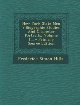 New York State Men: Biographic Studies And Character Portraits, Volume 1... - Primary Source Edition