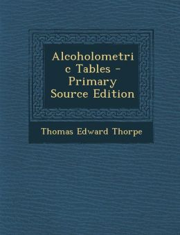 Alcoholometric Tables - Primary Source Edition