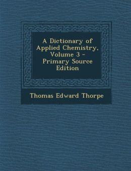 A Dictionary of Applied Chemistry, Volume 3 - Primary Source Edition