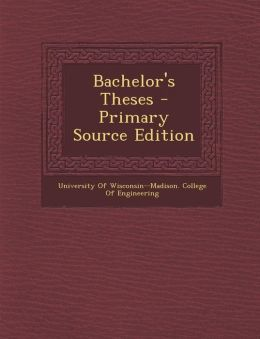 Bachelor's Theses - Primary Source Edition