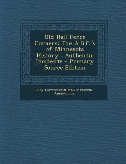 Old Rail Fence Corners: The A.B.C.'s of Minnesota History: Authentic Incidents - Primary Source Edition