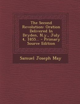 The Second Revolution: Oration Delivered In Dryden, N.y., July 4, 1855... - Primary Source Edition