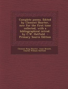 Complete poems. Edited by Clement Shorter, now for the first time collected, with a bibliographical introd. by C.W. Hatfield - Primary Source Edition