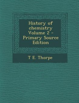 History of chemistry Volume 2 - Primary Source Edition