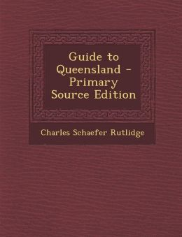 Guide to Queensland - Primary Source Edition
