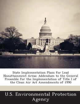 State Implementation Plans for Lead Nonattainment Areas: Addendum to the General Preamble for the Implementation of Title I of the Clean Air ACT Amend