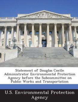 Statement of Douglas Costle Administrator Environmental Protection Agency before the Subcommittee on Public Works and Transportation