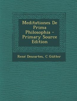 Meditationes De Prima Philosophia - Primary Source Edition