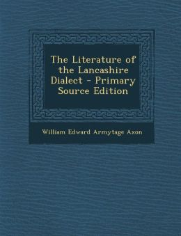 The Literature of the Lancashire Dialect - Primary Source Edition