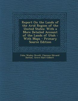 Report On the Lands of the Arid Region of the United States: With a More Detailed Account of the Lands of Utah : With Maps - Primary Source Edition