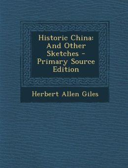 Historic China: And Other Sketches - Primary Source Edition