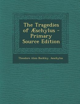 The Tragedies of schylus - Primary Source Edition