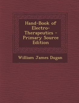 Hand-Book of Electro-Therapeutics - Primary Source Edition