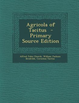 Agricola of Tacitus - Primary Source Edition