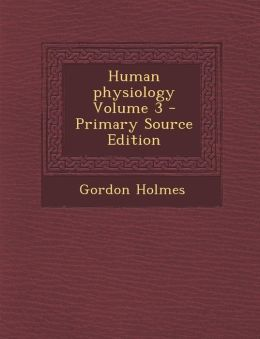 Human Physiology Volume 3 - Primary Source Edition
