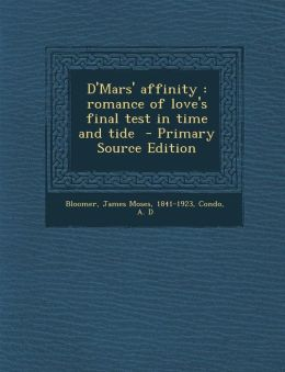 D'Mars' Affinity: Romance of Love's Final Test in Time and Tide - Primary Source Edition