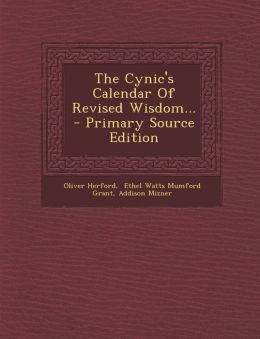 The Cynic's Calendar of Revised Wisdom... - Primary Source Edition