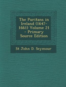 The Puritans in Ireland (1647-1661) Volume 21 - Primary Source Edition