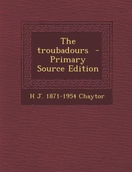 The Troubadours - Primary Source Edition