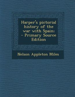 Harper's Pictorial History of the War with Spain; - Primary Source Edition