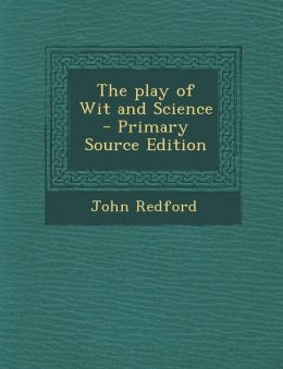 The Play of Wit and Science - Primary Source Edition