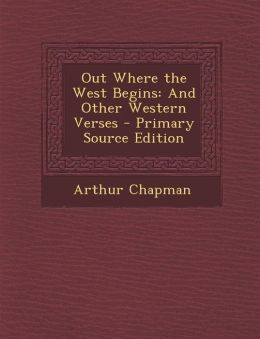 Out Where the West Begins: And Other Western Verses - Primary Source Edition