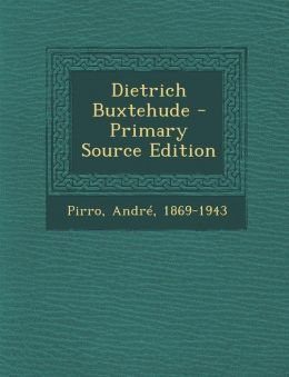 Dietrich Buxtehude - Primary Source Edition