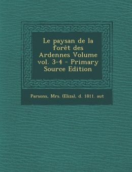 Le Paysan de La Foret Des Ardennes Volume Vol. 3-4 - Primary Source Edition