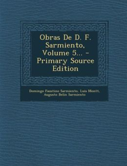 Obras de D. F. Sarmiento, Volume 5... - Primary Source Edition