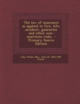The Law of Insurance as Applied to Fire, Life, Accident, Guarantee and Other Non-Maritime Risks - Primary Source Edition