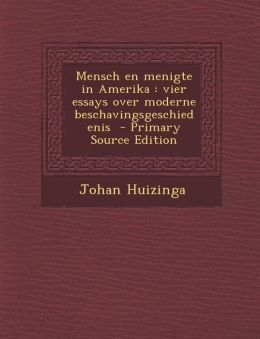 Mensch En Menigte in Amerika: Vier Essays Over Moderne Beschavingsgeschiedenis - Primary Source Edition