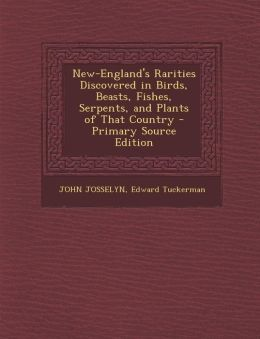 New-England's Rarities Discovered in Birds, Beasts, Fishes, Serpents, and Plants of That Country - Primary Source Edition