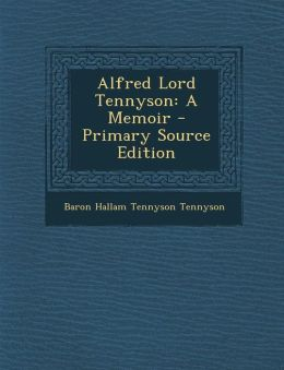 Alfred Lord Tennyson: A Memoir - Primary Source Edition
