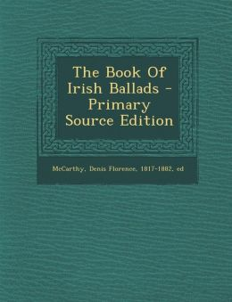The Book of Irish Ballads - Primary Source Edition