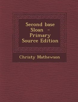 Second Base Sloan - Primary Source Edition