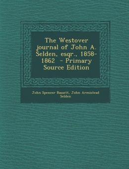The Westover Journal of John A. Selden, Esqr., 1858-1862 - Primary Source Edition