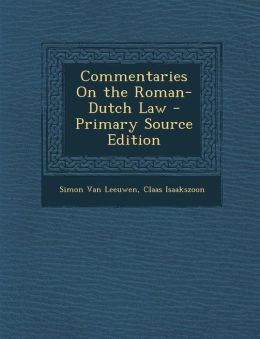 Commentaries On the Roman-Dutch Law