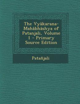 The Vyakarana-Mahabhashya of Patanjali, Volume 1 - Primary Source Edition