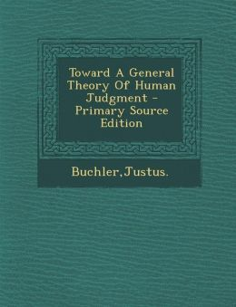 Toward a General Theory of Human Judgment - Primary Source Edition