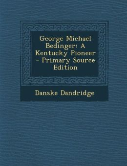 George Michael Bedinger: A Kentucky Pioneer - Primary Source Edition