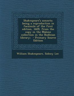 Shakespeare's sonnets; being a reproduction in facsimile of the first edition, 1609, from the copy in the Malone collection in the Bodleian library;
