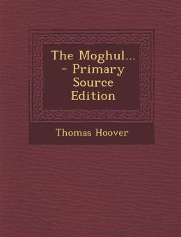 The Moghul... - Primary Source Edition