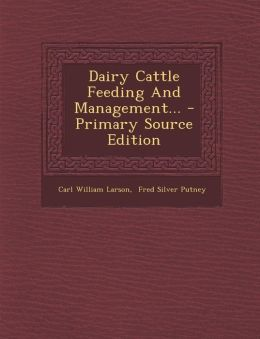 Dairy Cattle Feeding and Management... - Primary Source Edition