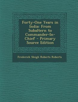 Forty-One Years in India: From Subaltern to Commander-In-Chief